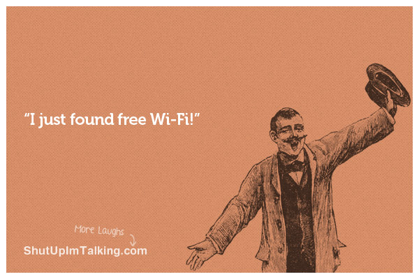 I just found free Wi-Fi!