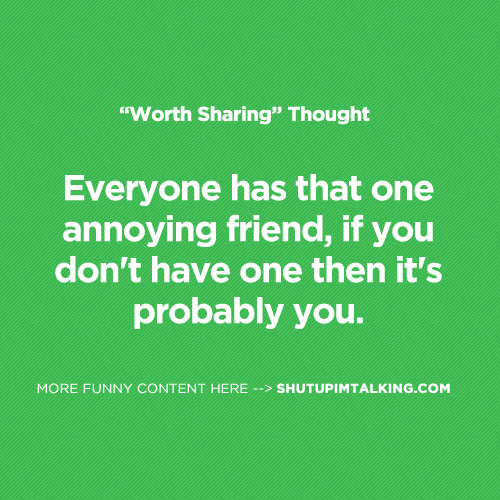 Do You Have An Annoying Friend?   Shut Up I'm Talking